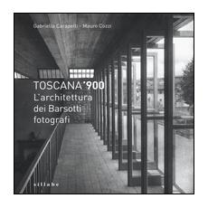 Toscana '900. L'architettura dei Barsotti fotografi. Ediz. illustrata