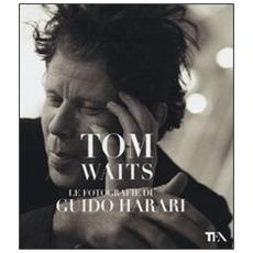 Tom Waits. Le fotografie di Guido Harari