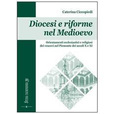 Diocesi e riforme nel Medioevo. Orientamenti ecclesiastici e religiosi dei vescovi nel Piemonte dei secoli X e XI