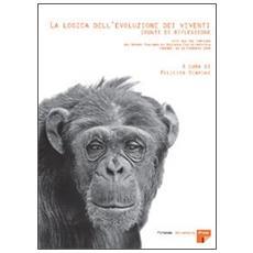 Logica dell'evoluzione dei viventi: spunti di riflessione. Atti del 12� Convegno del Gruppo italiano di biologia evoluzionistica (Firenze, 18-21 febbraio 2004) (La)