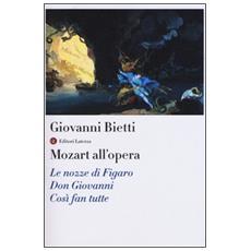 Mozart all'opera. Le nozze di Figaro. Don Giovanni. Cos� fan tutte. Con CD Audio