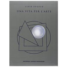 Livio Seguso. Una vita per l'arte
