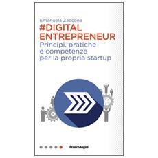 Digital entrepreneur. Principi, pratiche e competenze per la propria startup