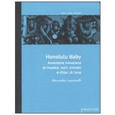 Honolulu baby. Avventure hawaiane di musica, surf, vulcani e chiari diluna