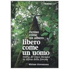 Fermo come un albero, libero come un uomo. Storia di Chico Mendes in difesa della foresta