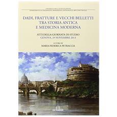 Dadi, fratture e vecchi balletti tra storia antica e medicina moderna. Atti della giornata di studio (Genova, 29 novembre 2013)