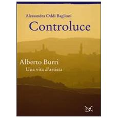 Controluce. Alberto Burri. Una vita d'artista