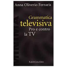 Grammatica televisiva. Pro e contro la Tv