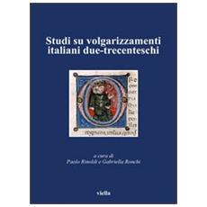Studi su volgarizzamenti italiani due-trecenteschi