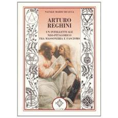 Arturo Reghini. Un intellettuale neopitagorico tra massoneria e fascismo