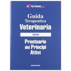 Guida terapeutica veterinaria. Equini. Prontuario dei principi attivi