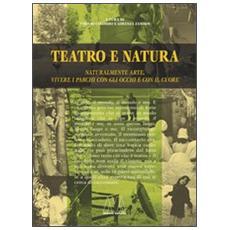 Teatro e natura. Naturalmente arte, vivere i parchi con gli occhi e con il cuore