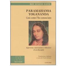 Paramahansa Yogananda. Così come l'ho conosciuto. Esperienze, osservazioni e riflessioni di un discepolo