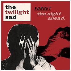 Twilight Sad - Forget The Night Ahead