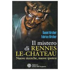 Il mistero di Rennes-le-Chateau. Nuove ricerche, nuove ipotesi