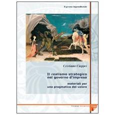 Governo imprenditoriale (Il) . Vol. 4/1: Il realismo strategico nel governo d'impresa: materiali per una pragmatica del valore.