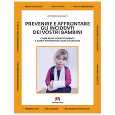 Prevenire ed affrontare gli incidenti dei vostri bambini. Come agire correttamente e saper affrontare ogni situazione