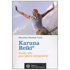 Karuna reiki. Guida alle guarigioni energetiche