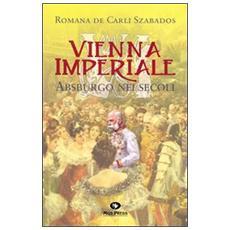 Vienna imperiale Asburgo nei secoli