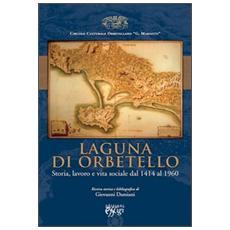 Laguna di Orbetello. Storia, lavoro e vita sociale dal 1414 al 1960
