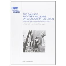 Balkans and the challenge of economic integration: regional and european perspectives (The)