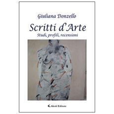 Scritti d'arte. Studi, profili, recensioni