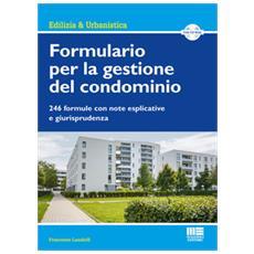 Formulario per la gestione del condominio. 246 formule con note esplicative e giurisprudenza. Con CD-ROM