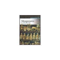 Mesopotamia. La culla della civiltà