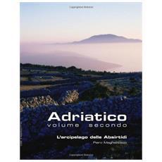 Adriatico. Vol. 2: L'arcipelago delle Absirtidi: le isole di Cherso e Lussino.