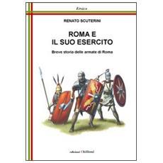 Roma e il suo esercito. Breve storia delle armate di Roma