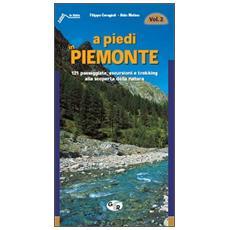 A piedi in Piemonte. 121 passeggiate, escursioni e trekking alla scoperta della natura. Vol. 2