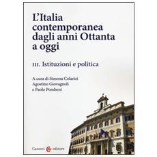 L'Italia contemporanea dagli anni Ottanta a oggi. Vol. 3: Istituzioni e politica.