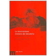 Resurrezione, mistero del desiderio. Un dialogo interdisciplinare (La)