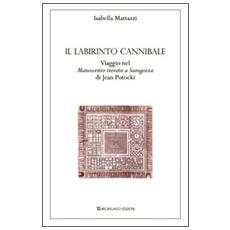 Il labirinto cannibale. Viaggio nel «manoscritto trovato a Saragozza» di Jan Potocki