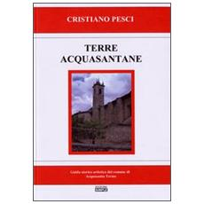 Terra acquasantane. Guida storico artistica del comune di Acquasanta Terme