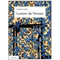 Lettere da Verona alla madre e alla cugina Joan (1869) , con un'antologia di scritti e sedici tavole a colori. Testo inglese a fronte