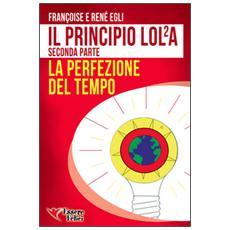 Il principio LOL / 2A. La perfezione del tempo. Vol. 2