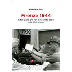 Firenze 1944. Tutto quello che non � mai stato detto sulla Liberazione