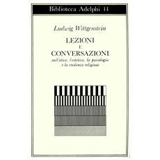 Lezioni e conversazioni sull'etica, l'estetica, la psicologia e la credenza religiosa
