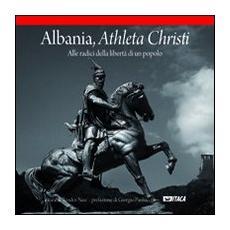 Albania, athleta Christi. Alle radici della libertà di un popolo
