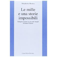 Mille e una storia impossibili. Indagine intorno ai racconti lunghi di Ennio Flaiano (Le)