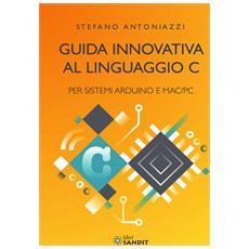 Guida innovativa al linguaggio C per sistemi Arduino e Mac / PC