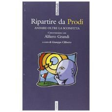 Ripartire da Prodi. Per andare oltre la sconfitta