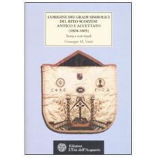 L'origine dei gradi simbolici del rito scozzese antico e accettato (1804-1805) . Storia e testi rituali