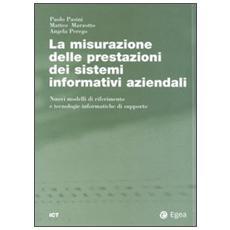 Misurazione delle prestazioni dei sistemi informativi aziendali. Nuovi modelli di riferimento e tecnologie informatiche di supporto (La)