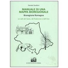 Manuale di una mappa bioregionale. Bioregione Romagna. Le valli del Savio, del Rubicone e dell'Uso