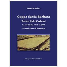 Coppa Santa Barbara. Trofeo Aldo Carboni. La storia dal 1963 al 2008 «45 anni ma non li dimostra»