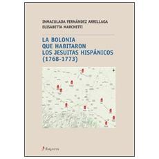 La Bolonia que abitaron los jesuitas hispanicos (1768-1773)
