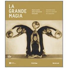La grande magia. Opere scelte dalla colezione Unicredit. Catalogo della mostra (Bologna, 20 ottobre-16 febbraio 2014) . Ediz. italiana e inglese