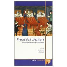 Firenze citt� spedaliera. L'assistenza sul territorio fiorentino
